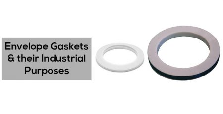 Envelope Gaskets & their Industrial Purposes