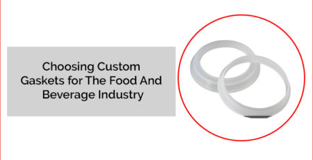 Choosing Custom Gaskets for The Food And Beverage Industry