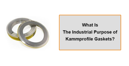 What-Is-The-Industrial-Purpose-Of-Kammprofile-Gaskets